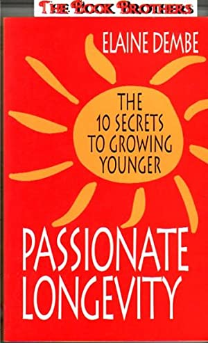 Passionate Longevity: The 10 Secrets to Growing Younger: Dembe, Elaine