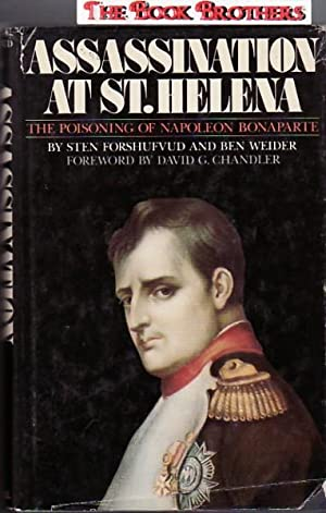 Assassination at St. Helena: The Poisoning of: Weider, Ben; Forshufvud,