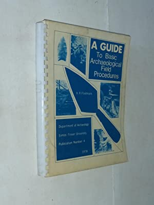 A Guide to Basic Archaeological Field Procedures: K.R. Fladmark