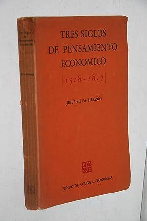 Tres Siglos de Pensamiento Ecnomico 1518-1817: Jesus Silva Herzog