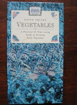 Vegetables - A Practical & Time-saving Guide to Growing Tasty Vegetables