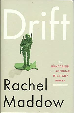 Drift: The Unmorring of American Military Power: Maddow, Rachel, Illustrated