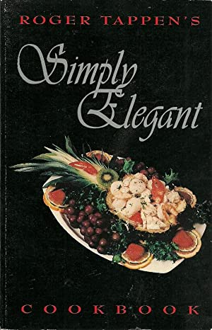 Roger Tappen's Simply Elegant Cookbook