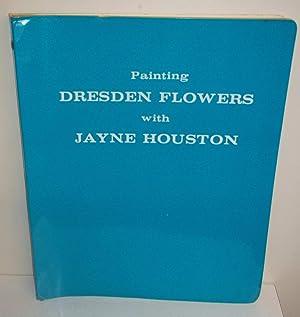 Painting Dresden Flowers with Janye Houston: Houston, Jayne, Illustrated