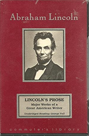 Lincoln's Prose: Major Works of a Great: Lincoln, Abraham, Illustrated