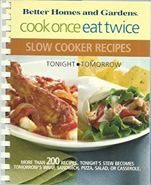 Better Homes and Gardens Cook Once Eat Twice: Slow Cooker Recipes (Tonight - Tomorrow)