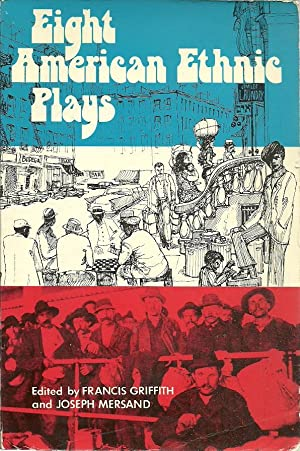 Eight American Ethnic Plays: Griffith, Francis & Mersand, Joseph (editors), Illustrated by: