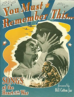 You Must Remember This.Songs at the Heart of the War: Botton Jr, Bill (foreard by), Illustrated by: