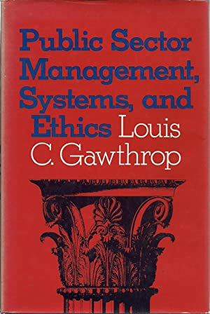 Public Sector Management Systems, and Ethics: Gawthrop, Louis C.,
