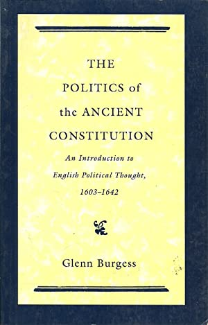 The Politics of the Ancient Constitution: An Introduction to English Political Thought, 1603-1642: ...