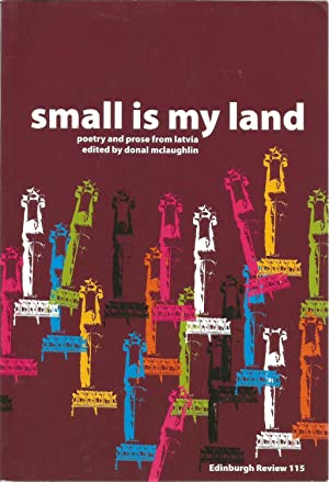 Small is My Land: Poetry and Prose from Latvia (Edinburgh Review 115): McLaughlin, Donal (ed), ...