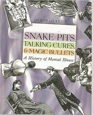 Snake Pits, Talking Cures, & Magic Bullets: A History of Mental Illness: Kent, Deborah, ...