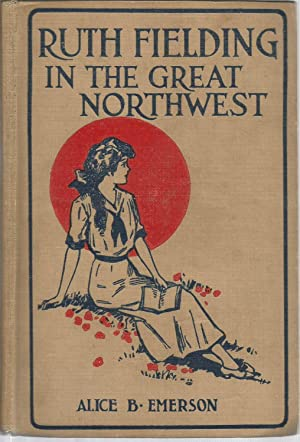 Ruth Fielding in the Great Northwest: Emerson, Alice B.,