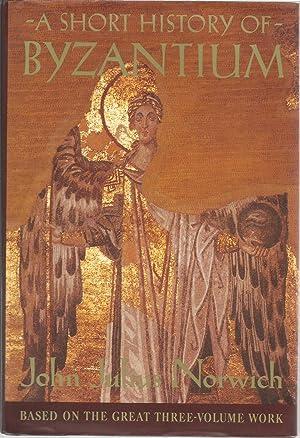 A Short History of Byzantium: Norwich, John Julius,
