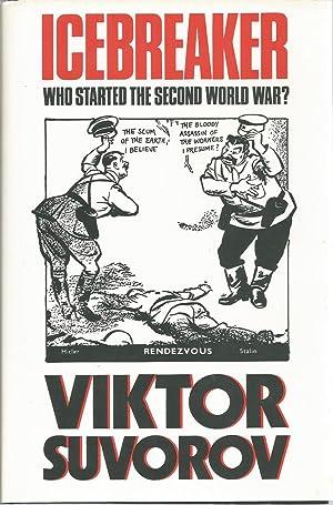 Icebreaker: Who Started the Second World War?: Suvorov, Viktor, Illustrated