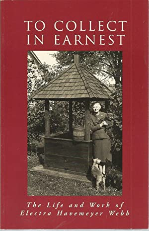 To Collect in Earnest: The Life and: Hewes, Lauren B