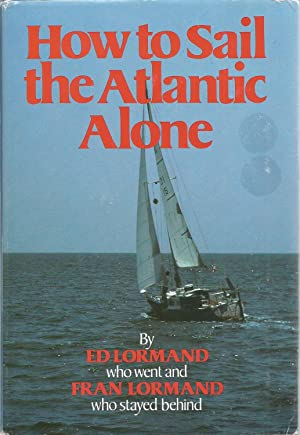 How to Sail the Atlantic Alone: Lormand, Ed &