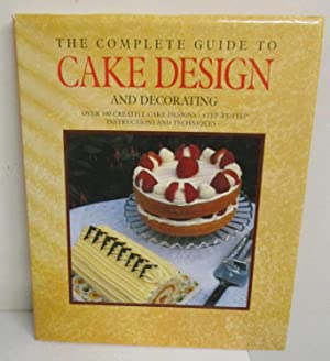 The Complete Guide to Cake Design and Decorating