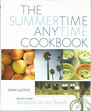 The Summertime Anytime Cookbook (Recipes from Shutters on the Beach)