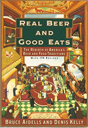 Real Beer and Good Eats: The Rebirth of America's Beer and Food Traditions
