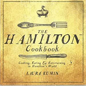 The Hamilton Cookbook: Cooking, Eatring, & Entertaining in Hamilton's World
