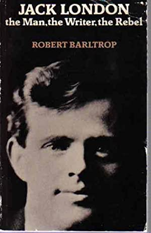 Jack London: The Man, the Writer, the: Barltrop, Robert, Illustrated