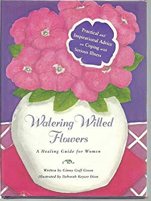 Watering Wilted Flowers: A Healing Guide for: Green, Ginny Goff,