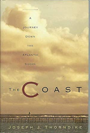 The Coast: A Journey Down the Atlantic: Thorndike, Joseph Jacobs,