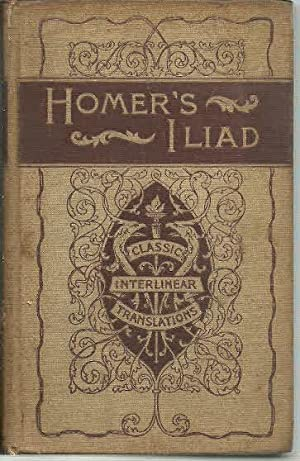 Homer's Iliad Interlinear Translation: The First Six: Homer, Illustrated by: