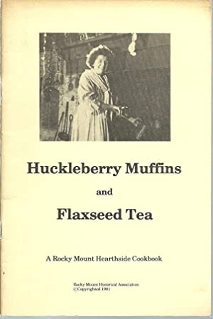 Huckleberry Muffins and Flaxseed Tea: A Rocky Mount Heartside Cookbook