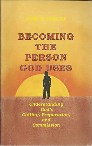 Becoming The Person God Uses: Understanding God's: Chacha, John N.,