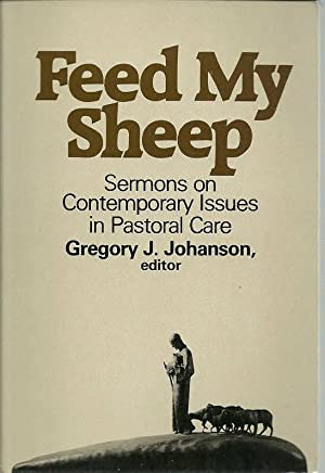 Feed My Sheep: Sermons on Contemporary Issues: Johanson, Gregory J.