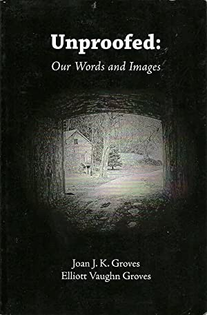 Unproofed: Our Words and Images: Groves, Joan J.