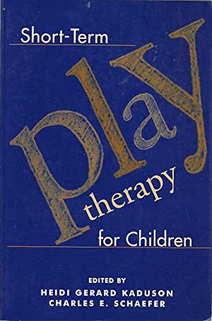 Short-Term Play Therapy for Children: Kaduson, Heidi Gerard