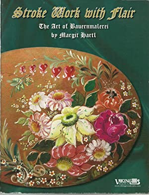 Stroke Work with Flair: The Art of Bauernmalerei: Hartl, Margit B., Illustrated by: