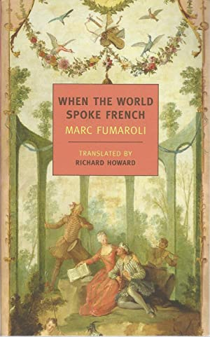 When the World Spoke French: Fumaroli, Marc, Illustrated