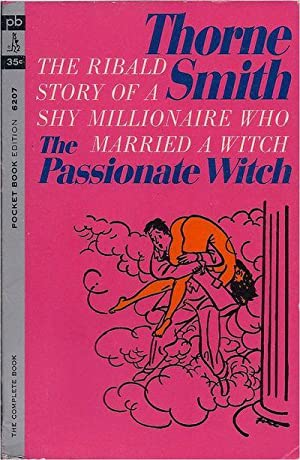 The Passionate Witch: The Ribald Story of: Thorne Smith