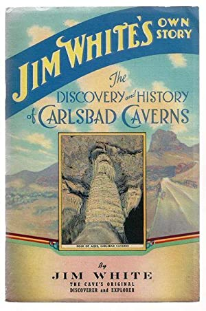 The Discovery and History of Carlsbad Caverns,: Jim White