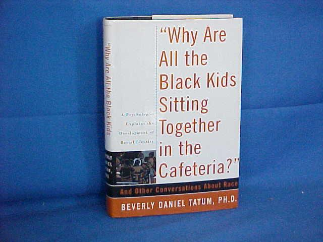 Why Are All the Black Kids Sitting Together in the Cafeteria?: And Other Conversations About Race: ...