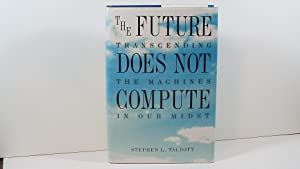 The Future Does Not Compute: Transcending the Machines in Our Midst