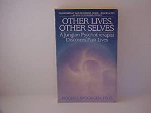 Other Lives, Other Selves : A Jungian Psychotherapist Discovers Past Lives