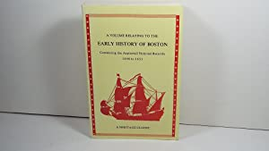A Volume Relating to the Early History of Boston (Massachusetts): Containing the Aspinwall Notorial...