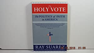 The Holy Vote the Politics of Faith in America