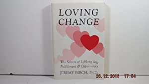 Loving change: The secrets of lifelong joy, fulfillment & opportunity