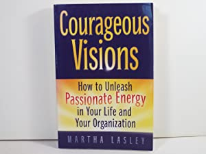 Courageous Visions: How to Unleash Passionate Energy: Lasley, Martha