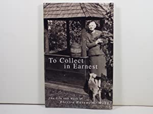 To Collect in Earnest: The Life and: Lauren B. Hewes;