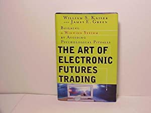 The Art of Electronic Futures Trading: Building a Winning System by Avoiding Psychological Pitfalls