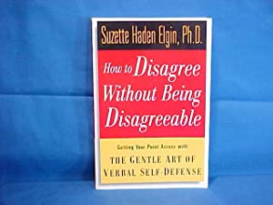 How to Disagree Without Being Disagreeable: Getting Your Point Across With the Gentle Art of Verb...