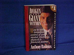 Awaken the Giant Within: How to Take Immediate Control of Your Mental, Emotional, Physical and Fi...