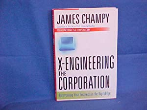 X-Engineering the Corporation: Reinventing Your Business in the Digital Age
